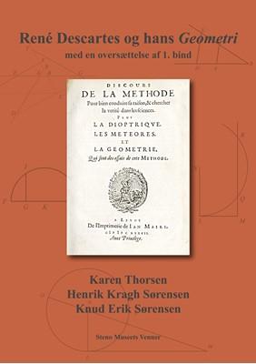 René Descartes og hans Geometri - med en oversættelse af 1. bind Knud Erik Sørensen, Henrik Kragh Sørensen, Karen Thorsen 9788788708592
