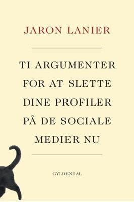 Ti argumenter for at slette dine profiler på de sociale medier nu Jaron Lanier 9788702271119