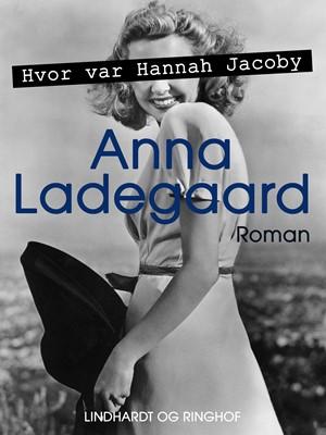 Hvor var Hannah Jacoby Anna Ladegaard 9788726092752