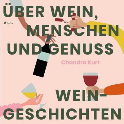 Über Wein, Menschen und Genuss - Weingeschichten Chandra Kurt 9788711965481