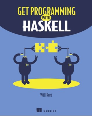Get Programming with Haskell Will Kurt 9781617293764