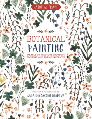 Paint and Frame: Botanical Painting Sara Meadows 9781631064982