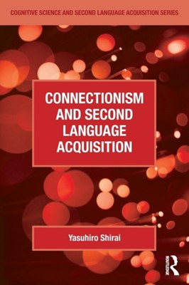 Connectionism and Second Language Acquisition Yasuhiro Shirai, Yasuhiro (Professor of Applied Linguistics and Cognitive Science and Eirik Borve Professor of Modern Languages in the Department of Modern Languages and Literatures at Case Western Reserve University Shirai 9780415528924