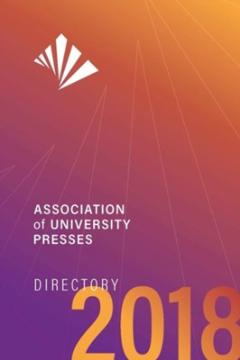 Association of University Presses Directory 2018 Association of University Presses 9780945103042