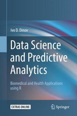 Data Science and Predictive Analytics Ivo D. Dinov 9783319723464