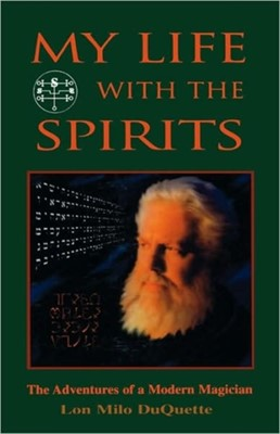 My Life with the Spirits Lon Milo DuQuette 9781578631209