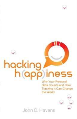 Hacking Happiness John C. (John Havens) Havens 9780399165313