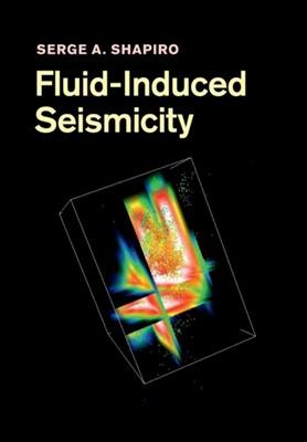 Fluid-Induced Seismicity Serge A. (Professor Shapiro 9781108447928