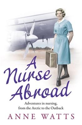 A Nurse Abroad Anne Watts 9781847397881