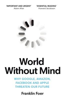 World Without Mind Franklin Foer 9781784707347