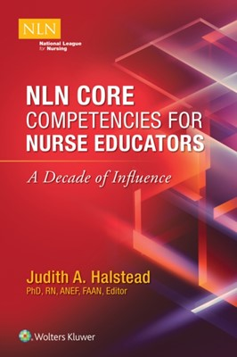 NLN Core Competencies for Nurse Educators: A Decade of Influence Judith Halstead 9781975104276