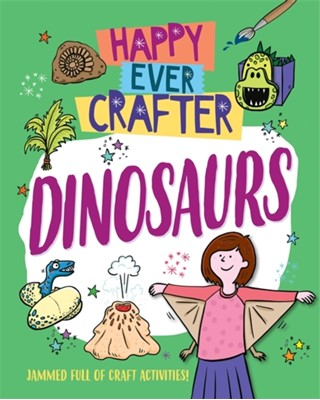 Happy Ever Crafter: Dinosaurs Annalees Lim 9781526307576