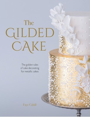 The Gilded Cake Faye Cahill 9781446307113