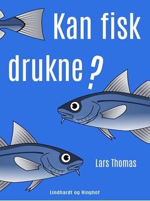 Kan fisk drukne? Lars Thomas 9788726032109
