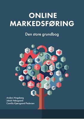 Online markedsføring - Den store grundbog Anders Hingeberg, Camilla Kjærsgaard Pedersen, Jakob Hebsgaard 9788799760565