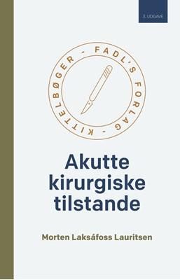 Akutte kirurgiske tilstande - 3. udgave Morten Laksáfoss Lauritsen 9788777497346