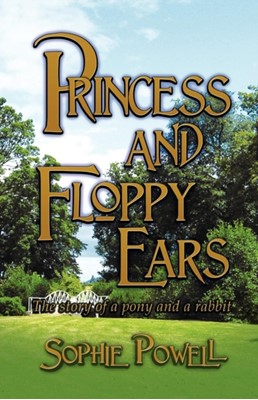 Princess and Floppy Ears Sophie Powell 9781907294860