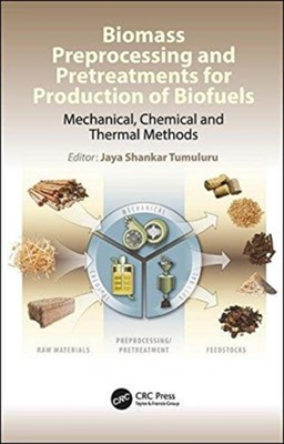 Biomass Preprocessing and Pretreatments for Production of Biofuels  9781498765473