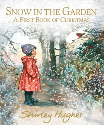 Snow in the Garden: A First Book of Christmas Shirley Hughes 9781406384482