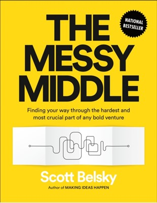 The Messy Middle Scott Belsky 9780525540380
