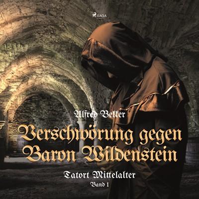 Verschwörung gegen Baron Wildenstein (Tatort Mittelalter, Band 1) Alfred Bekker 9788711896990