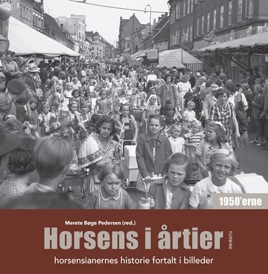 Horsens i årtier - 1950'erne Merete Bøge Pedersen 9788740620610