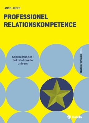 Professionel relationskompetence: Stjernestunder i det relationelle univers Anne Linder 9788771608694