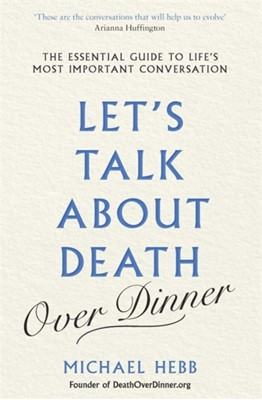 Let's Talk about Death (over Dinner) Michael Hebb 9781841882994