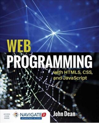 Web Programming With HTML5, CSS, And Javascript John (Park University - Parkville Campus Parkville Missouri) Dean 9781284091793