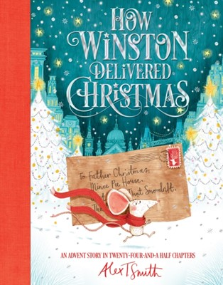 How Winston Delivered Christmas Alex T. Smith 9781509851522