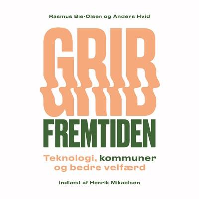 Grib fremtiden Rasmus Bie-Olsen, Anders Hvid 9788770361262