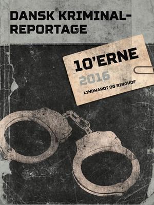 Dansk Kriminalreportage 2016 – Diverse, Diverse forfattere 9788711852132