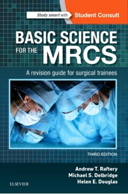 Basic Science for the MRCS Andrew T. Raftery, Helen E. Douglas, Michael S. Delbridge 9780702069093
