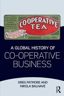 A Global History of Co-operative Business Nikola (Macquarie University Balnave, Greg (University of Sydney Patmore 9781138191495
