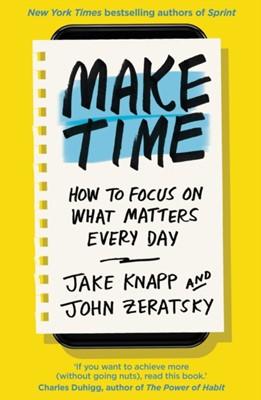 Make Time Jake Knapp, John Zeratsky 9780593079584