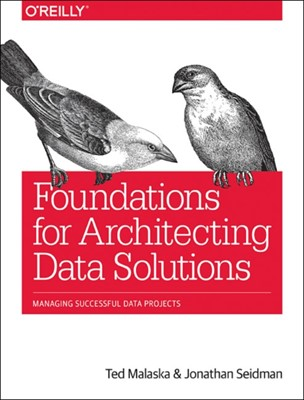 Foundations for Architecting Data Solutions Jonathan Seidman, Ted Malaska 9781492038740