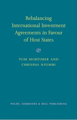Rebalancing International Investment Agreements in Favour of Host States Chrispas Nyombi, Tom Mortimer 9780854902613