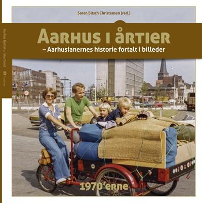 Aarhus i årtier - 1970'erne Søren Bitsch Christensen m.fl. 9788740618228