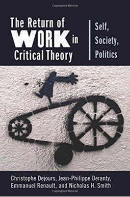 The Return of Work in Critical Theory Professor Christophe Dejours, Nicholas H. Smith, Emmanuel Renault, Jean-Philippe (Book Review Editor Deranty, Christophe Dejours 9780231187282