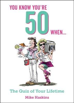 You Know You're 50 When... Mike Haskins 9781786855404