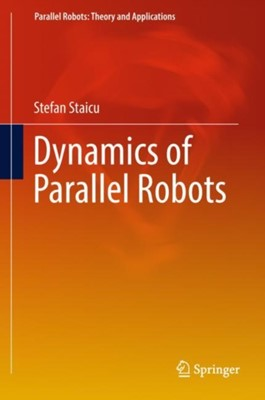 Dynamics of Parallel Robots Stefan Staicu 9783319995212