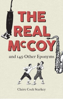 The Real McCoy and 149 other Eponyms Claire Cock-Starkey 9781851244980