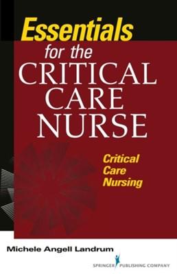 Essentials for the Critical Care Nurse Michele Landrum, Michele Angell Landrum 9780826185112