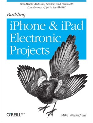 Building IPhone and IPad Electronic Projects Mike Westerfield 9781449363505