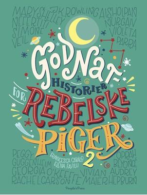 Godnathistorier for rebelske piger 2 Elena Favilli, Francesca Cavallo 9788772009520