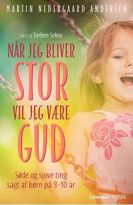 Når jeg bliver stor, vil jeg være Gud Martin Nedergaard Andersen 9788770300933