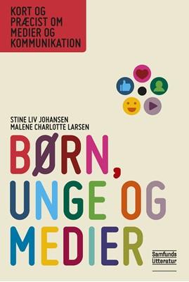 Børn, unge og medier Malene Charlotte Larsen, Stine Liv Johansen 9788759332030