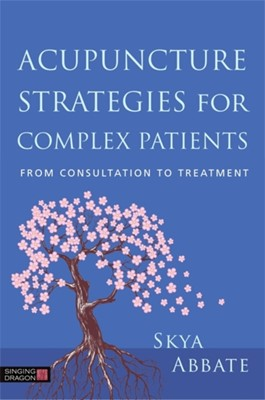 Acupuncture Strategies for Complex Patients Skya Abbate 9781848193802