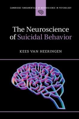 The Neuroscience of Suicidal Behavior Kees van Heeringen 9781316602904