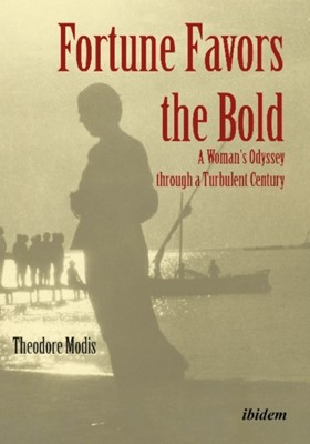 Fortune Favors the Bold - A Woman's Odyssey through a Turbulent Century Theodore Modis 9783838211978